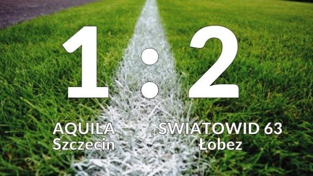 FC AQUILA Szczecin - ŚWIATOWID 63 Łobez 1:2 (1:0)